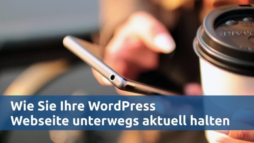 Wie Sie Ihre WordPress Website mobil aktuell halten